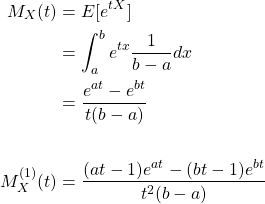 \begin{align*}         M_X(t) & = E[e^{tX}]& \\                & = \int^{b}_{a} e^{tx} \frac{1}{b-a} dx& \\                & = \frac{e^{at}-e^{bt}}{t(b-a)}& \\ \\         M_X^{(1)}(t) & = \frac{(at-1)e^{at}-(bt-1)e^{bt}}{t^2(b-a)}& \\ \end{align*}