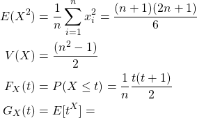 \begin{align*} E(X^2) & = \frac{1}{n}\sum^{n}_{i=1}x_i^2 = \frac{(n+1)(2n+1)}{6}& \\ V(X) & = \frac{(n^2-1)}{2}& \\ F_X(t) & = P(X\leq t) = \frac{1}{n} \frac{t(t+1)}{2} & \\ G_X(t) & = E[t^X] = & \end{align*}